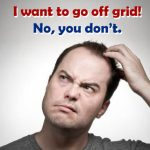 I want to go off grid! (no, you don't)